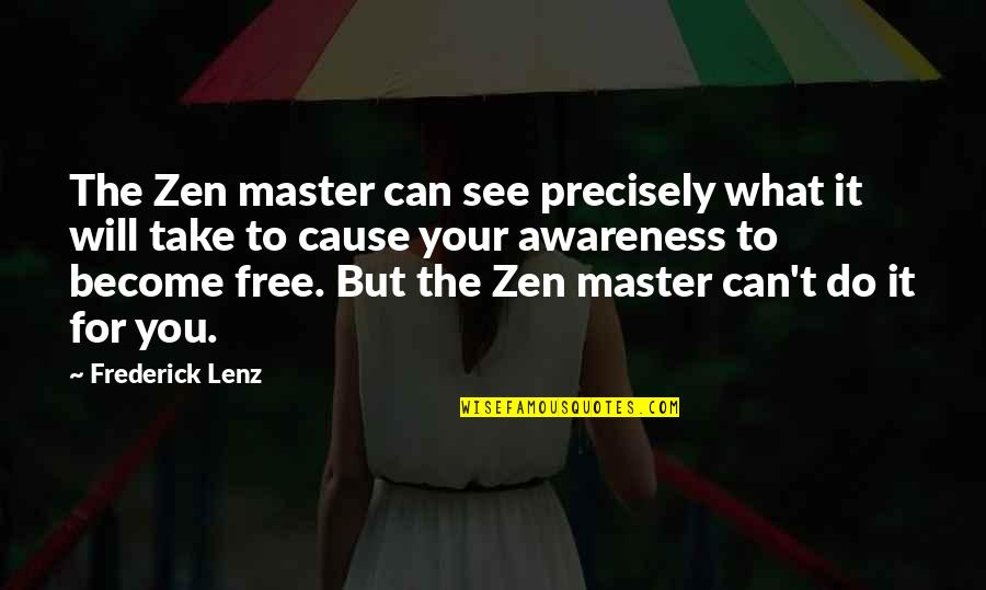 Can't You See Quotes By Frederick Lenz: The Zen master can see precisely what it