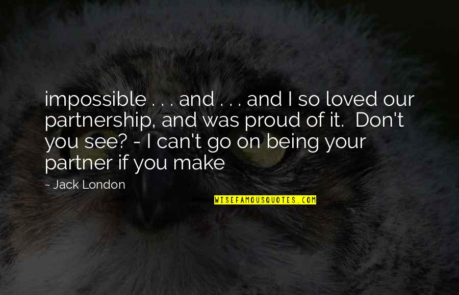 Can't You See Quotes By Jack London: impossible . . . and . . .