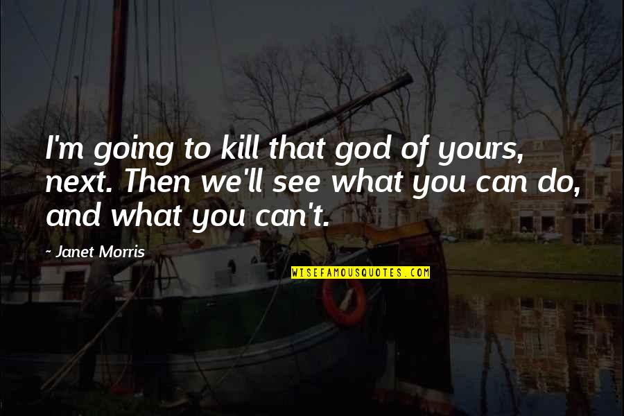 Can't You See Quotes By Janet Morris: I'm going to kill that god of yours,