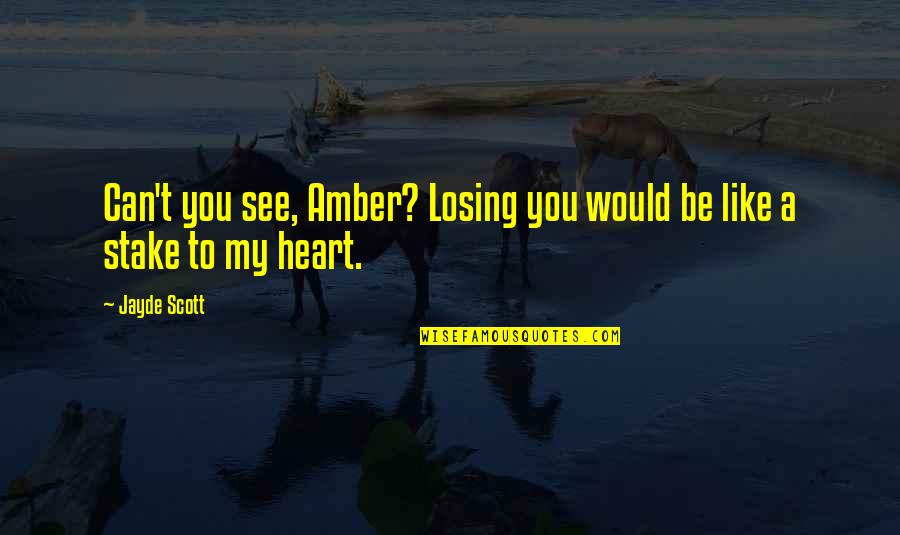 Can't You See Quotes By Jayde Scott: Can't you see, Amber? Losing you would be