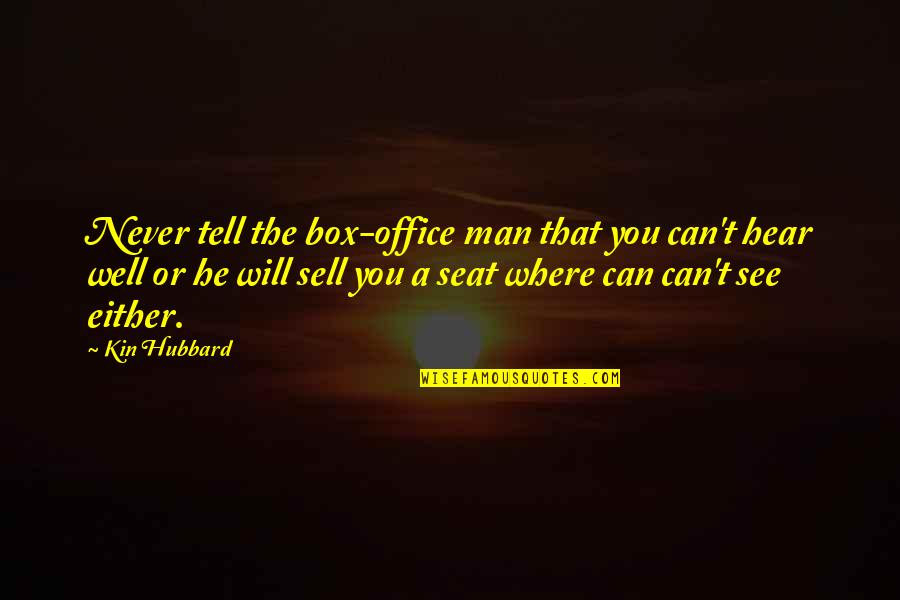 Can't You See Quotes By Kin Hubbard: Never tell the box-office man that you can't