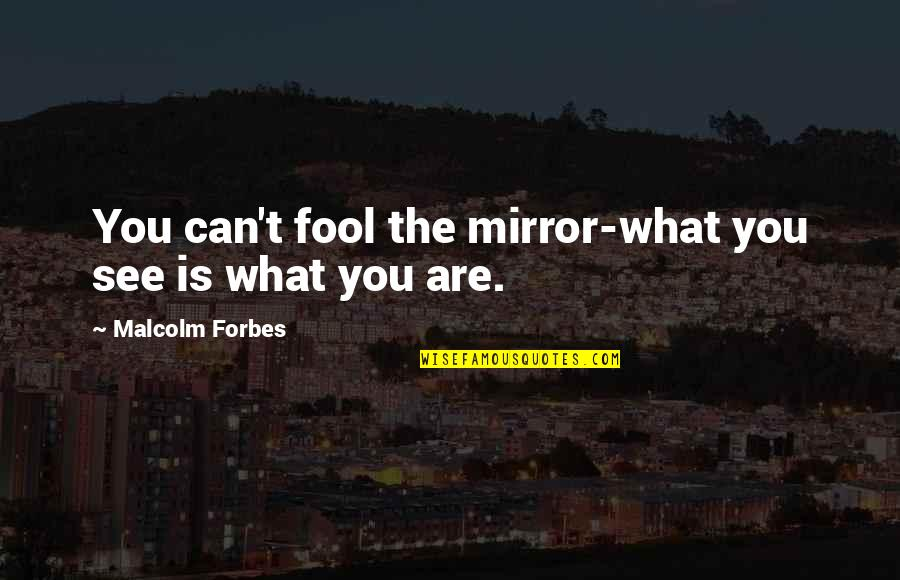 Can't You See Quotes By Malcolm Forbes: You can't fool the mirror-what you see is