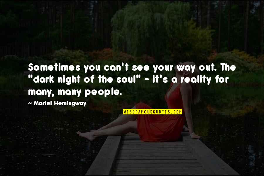 Can't You See Quotes By Mariel Hemingway: Sometimes you can't see your way out. The