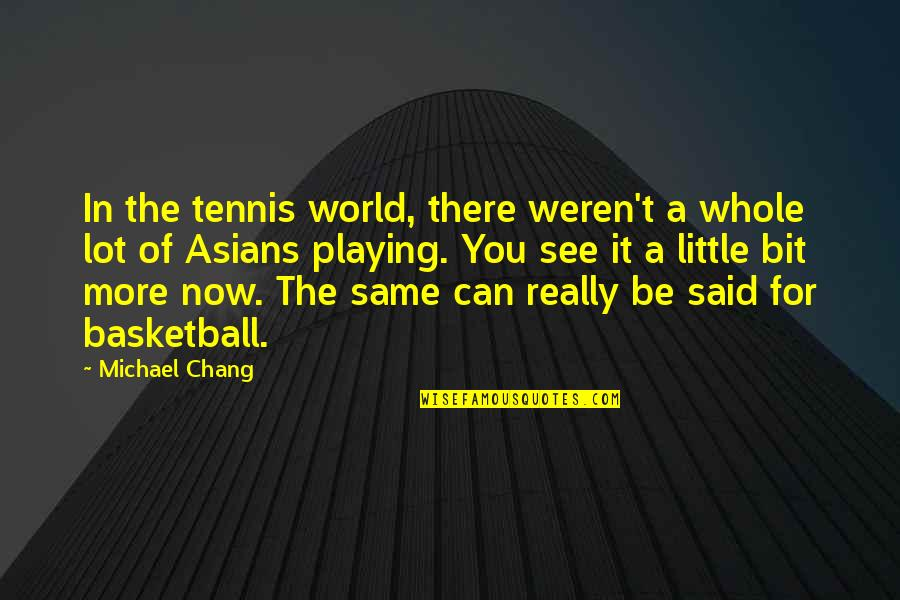 Can't You See Quotes By Michael Chang: In the tennis world, there weren't a whole