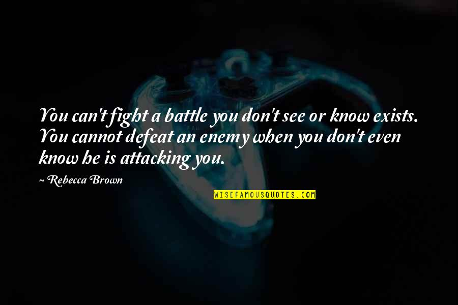 Can't You See Quotes By Rebecca Brown: You can't fight a battle you don't see