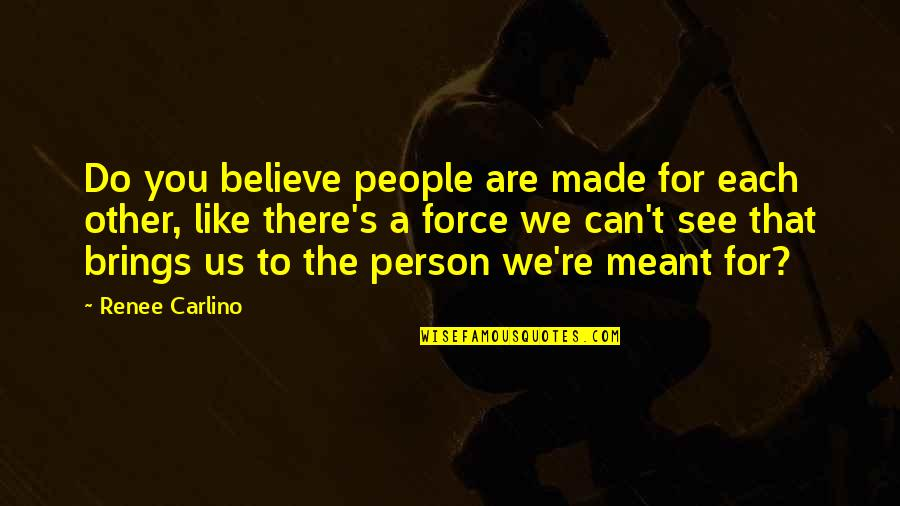 Can't You See Quotes By Renee Carlino: Do you believe people are made for each