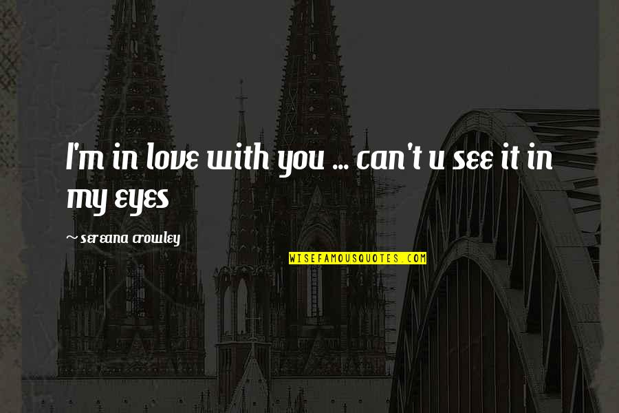 Can't You See Quotes By Sereana Crowley: I'm in love with you ... can't u