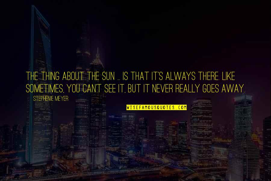 Can't You See Quotes By Stephenie Meyer: The thing about the sun ... is that