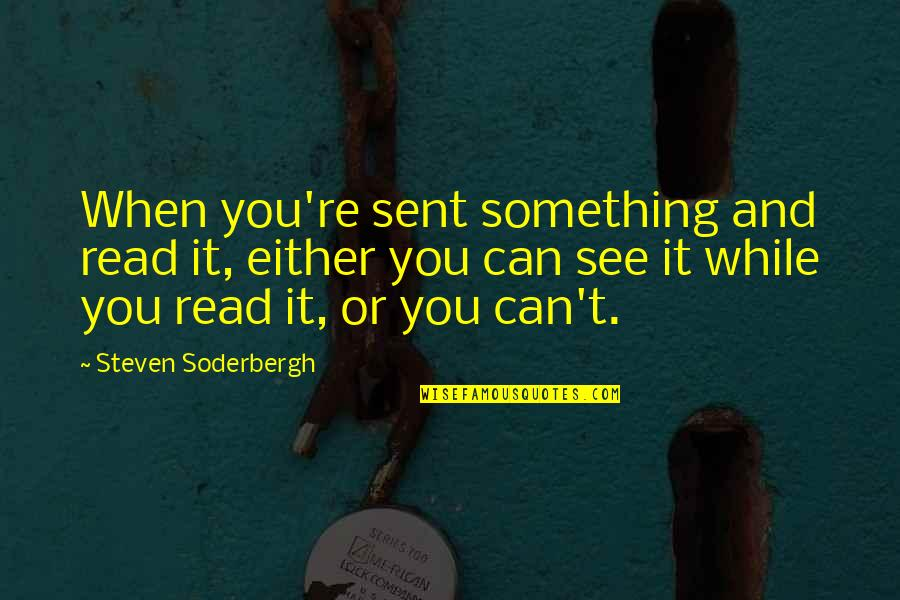 Can't You See Quotes By Steven Soderbergh: When you're sent something and read it, either