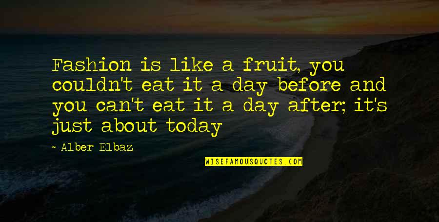 Can'tand Quotes By Alber Elbaz: Fashion is like a fruit, you couldn't eat