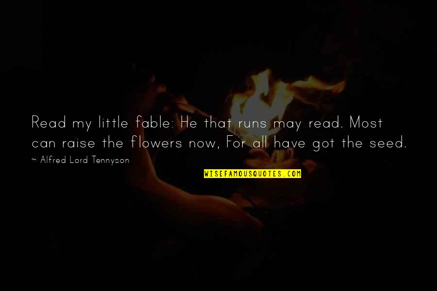 Can'tand Quotes By Alfred Lord Tennyson: Read my little fable: He that runs may