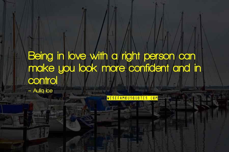 Can'tand Quotes By Auliq Ice: Being in love with a right person can