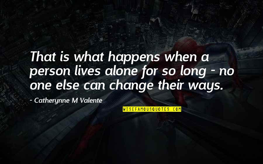 Can'tand Quotes By Catherynne M Valente: That is what happens when a person lives