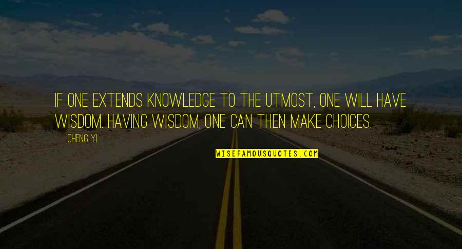 Can'tand Quotes By Cheng Yi: If one extends knowledge to the utmost, one