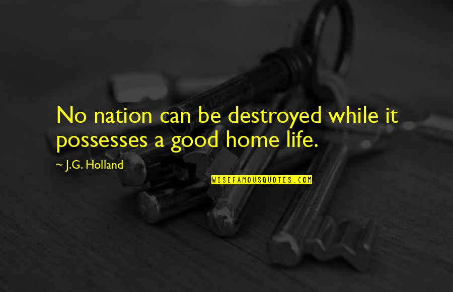 Can'tand Quotes By J.G. Holland: No nation can be destroyed while it possesses