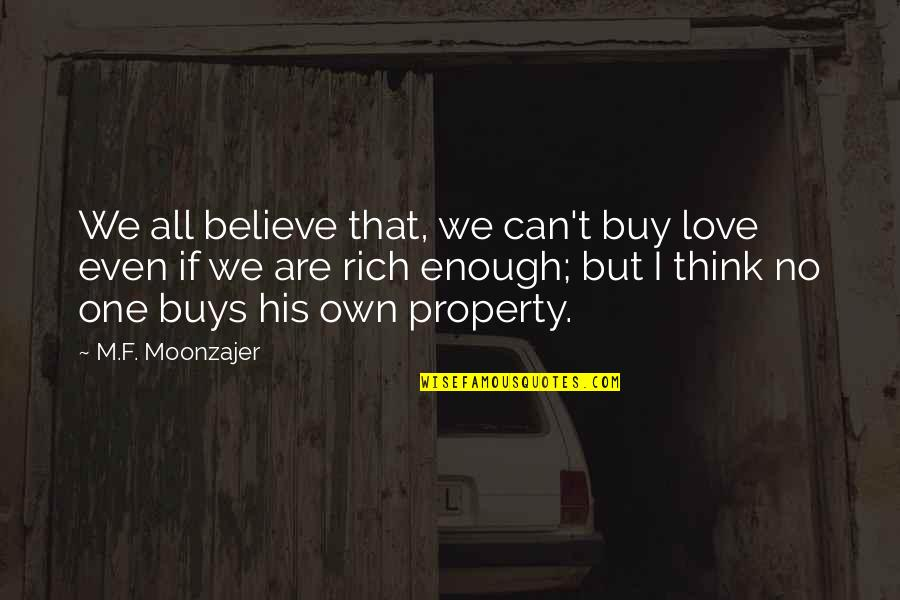 Can'tand Quotes By M.F. Moonzajer: We all believe that, we can't buy love