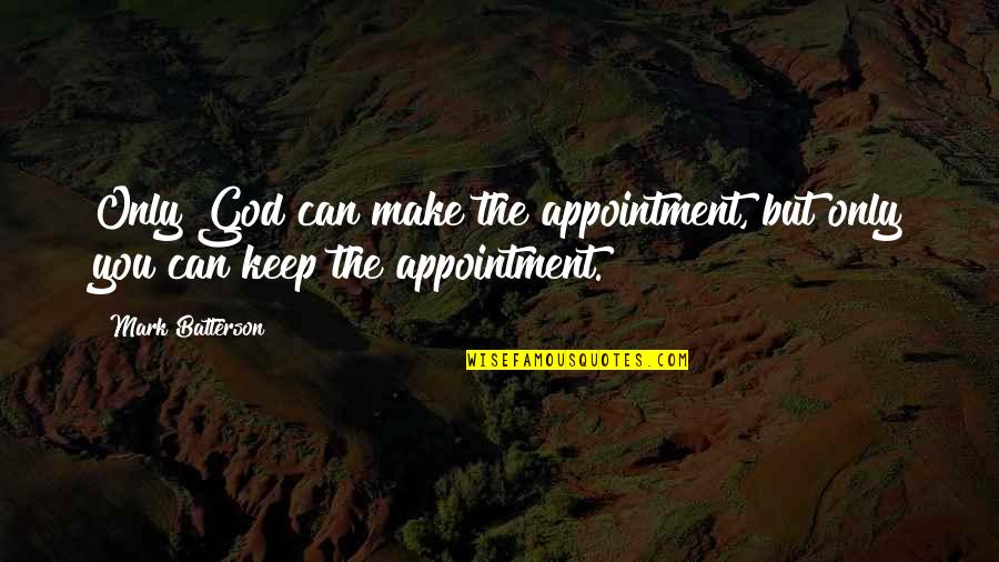 Can'tand Quotes By Mark Batterson: Only God can make the appointment, but only