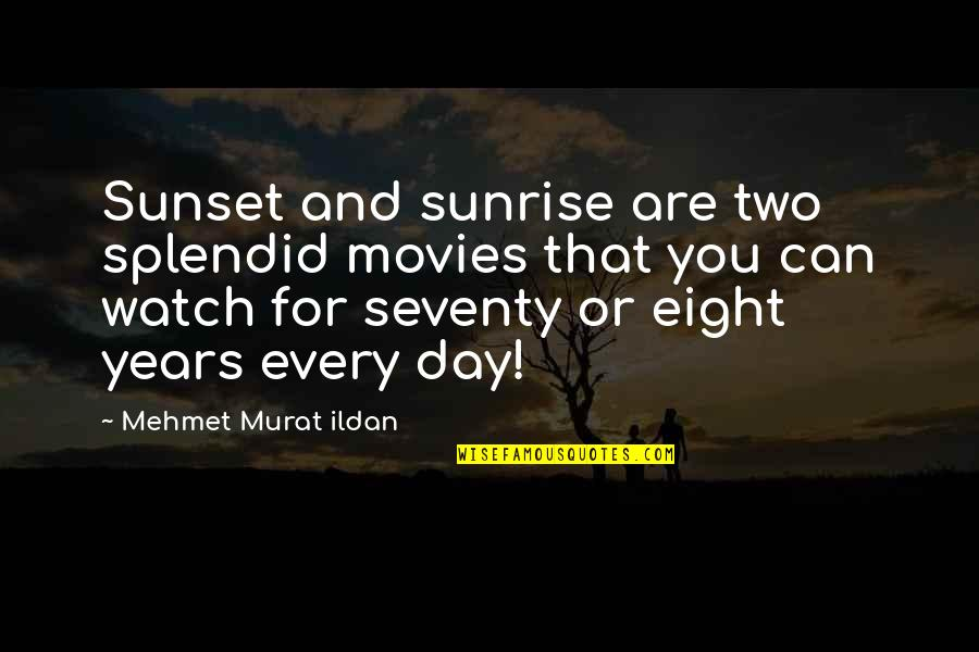 Can'tand Quotes By Mehmet Murat Ildan: Sunset and sunrise are two splendid movies that