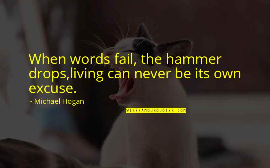 Can'tand Quotes By Michael Hogan: When words fail, the hammer drops,living can never