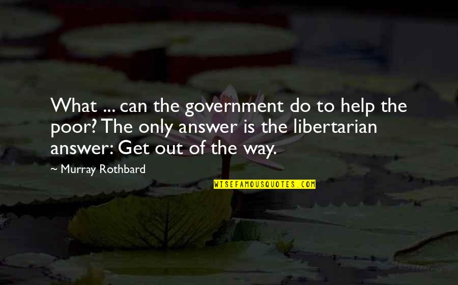 Can'tand Quotes By Murray Rothbard: What ... can the government do to help