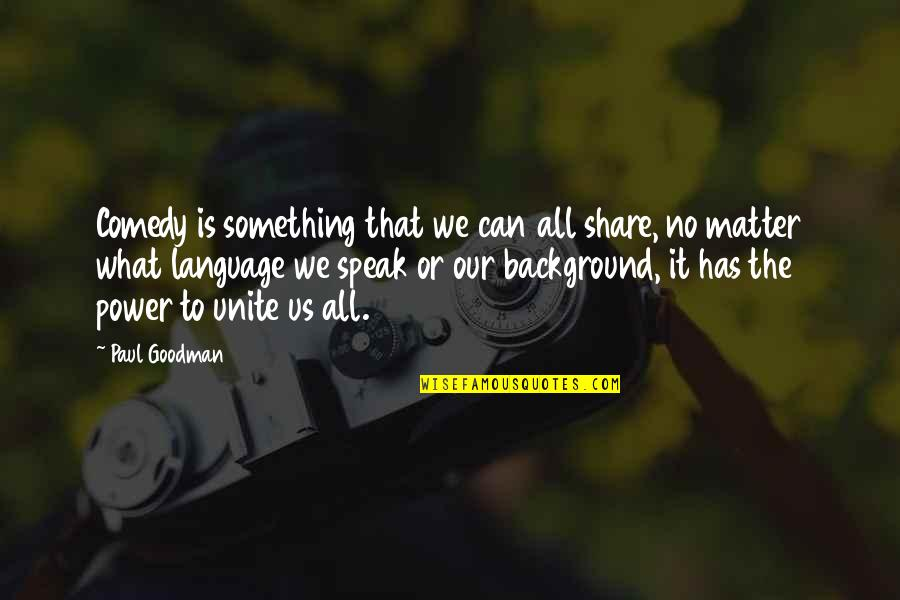 Can'tand Quotes By Paul Goodman: Comedy is something that we can all share,