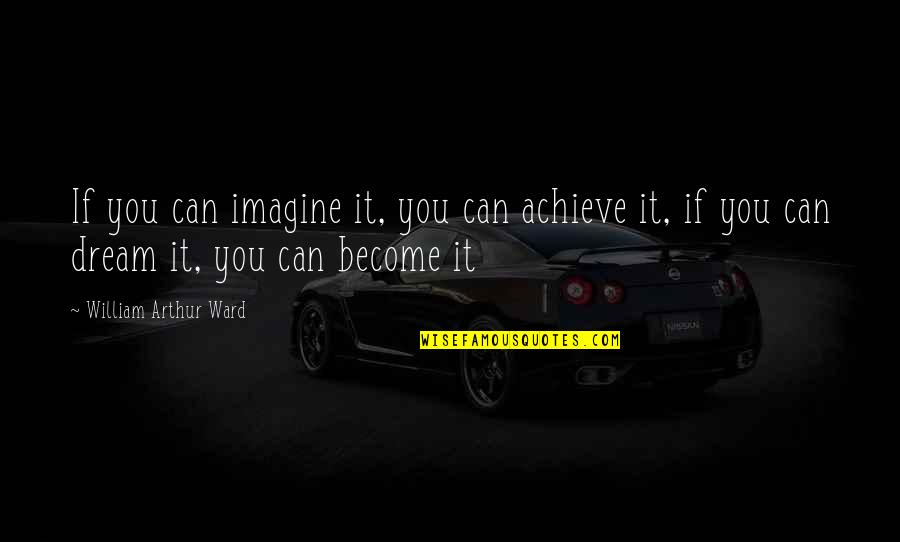 Can'tand Quotes By William Arthur Ward: If you can imagine it, you can achieve
