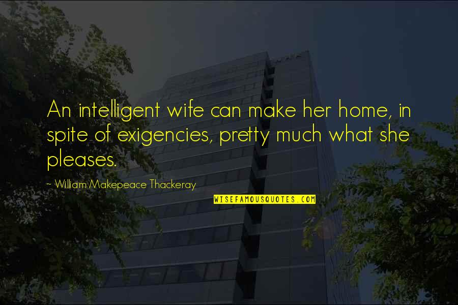 Can'tand Quotes By William Makepeace Thackeray: An intelligent wife can make her home, in