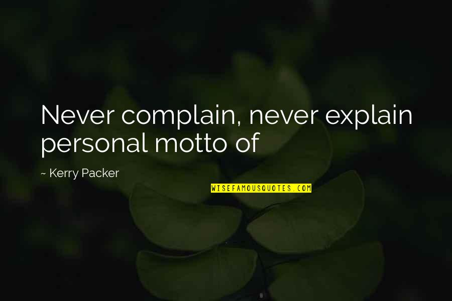 Canteen Cleanliness Quotes By Kerry Packer: Never complain, never explain personal motto of