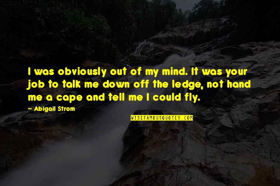 Cape Quotes By Abigail Strom: I was obviously out of my mind. It