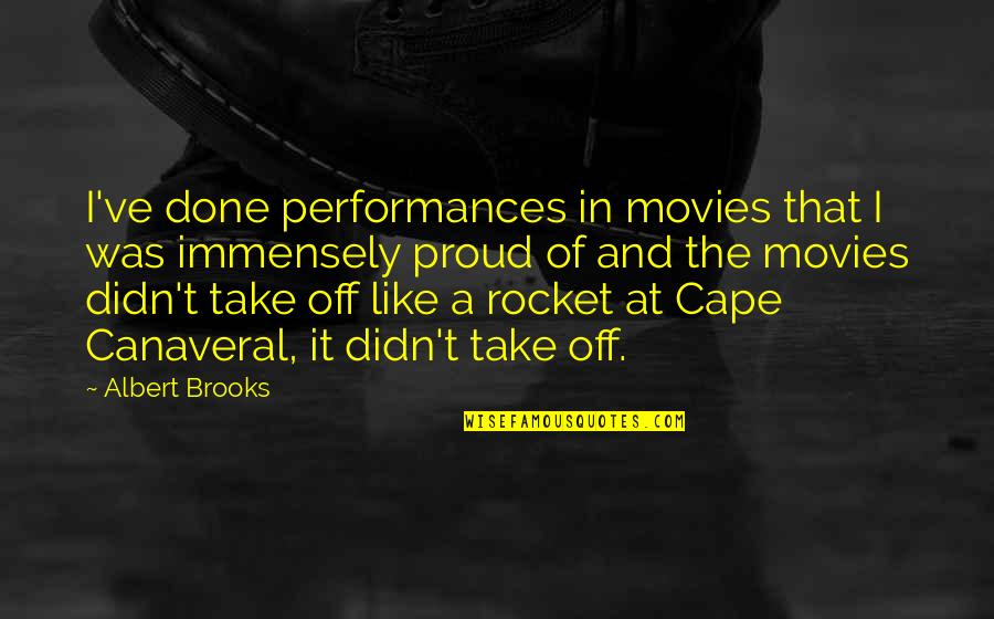 Cape Quotes By Albert Brooks: I've done performances in movies that I was