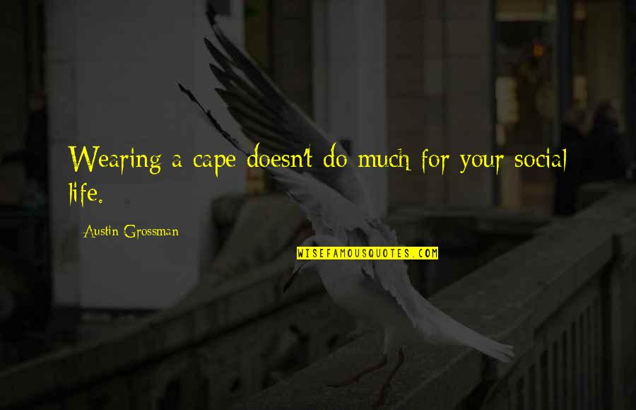 Cape Quotes By Austin Grossman: Wearing a cape doesn't do much for your