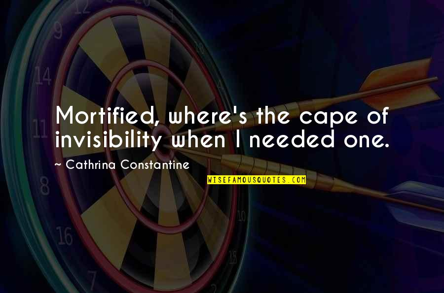 Cape Quotes By Cathrina Constantine: Mortified, where's the cape of invisibility when I