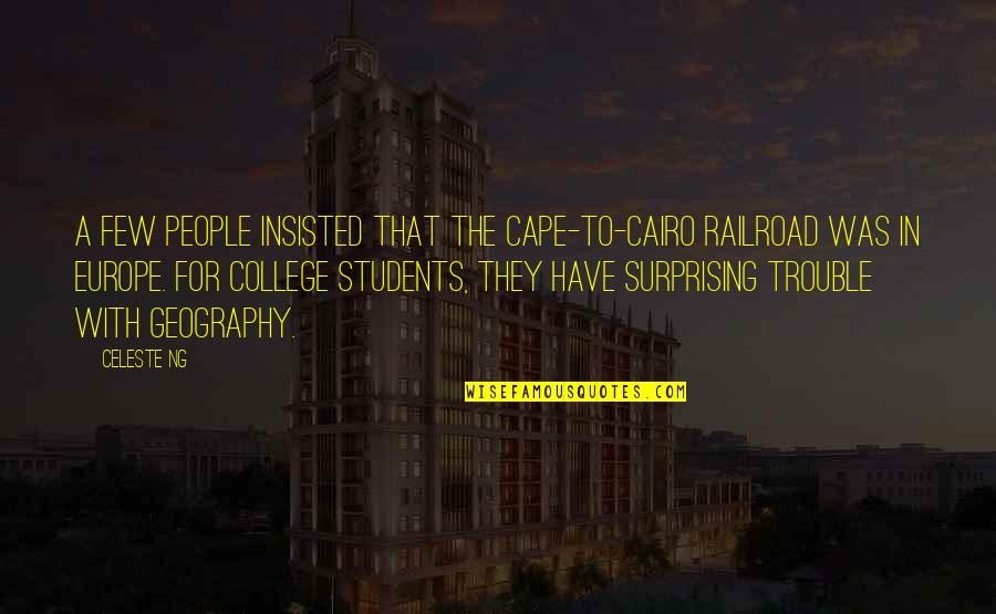 Cape Quotes By Celeste Ng: A few people insisted that the Cape-to-Cairo Railroad