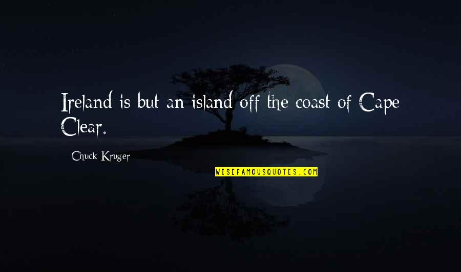 Cape Quotes By Chuck Kruger: Ireland is but an island off the coast