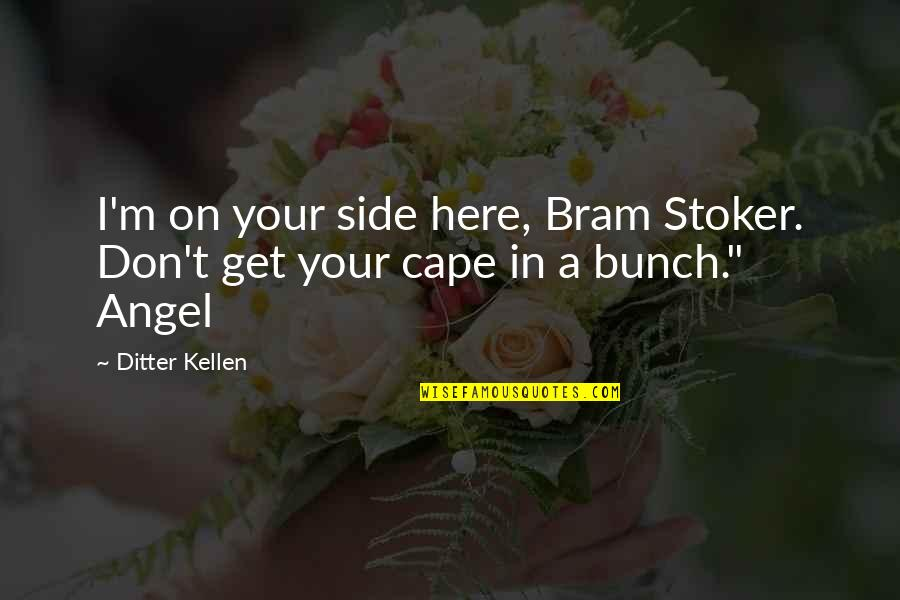 Cape Quotes By Ditter Kellen: I'm on your side here, Bram Stoker. Don't