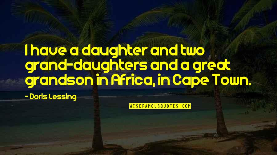Cape Quotes By Doris Lessing: I have a daughter and two grand-daughters and