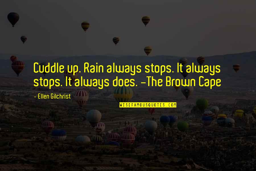 Cape Quotes By Ellen Gilchrist: Cuddle up. Rain always stops. It always stops.