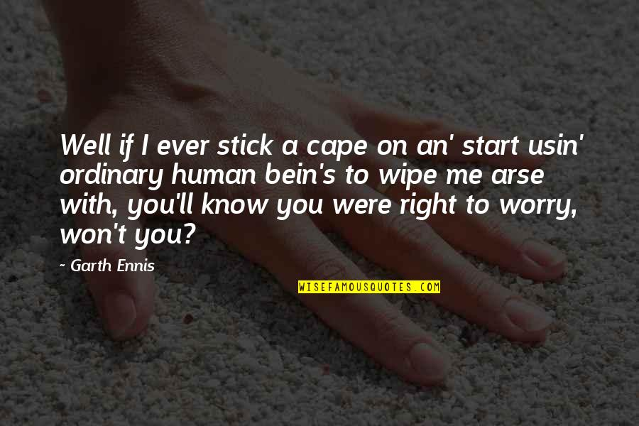 Cape Quotes By Garth Ennis: Well if I ever stick a cape on