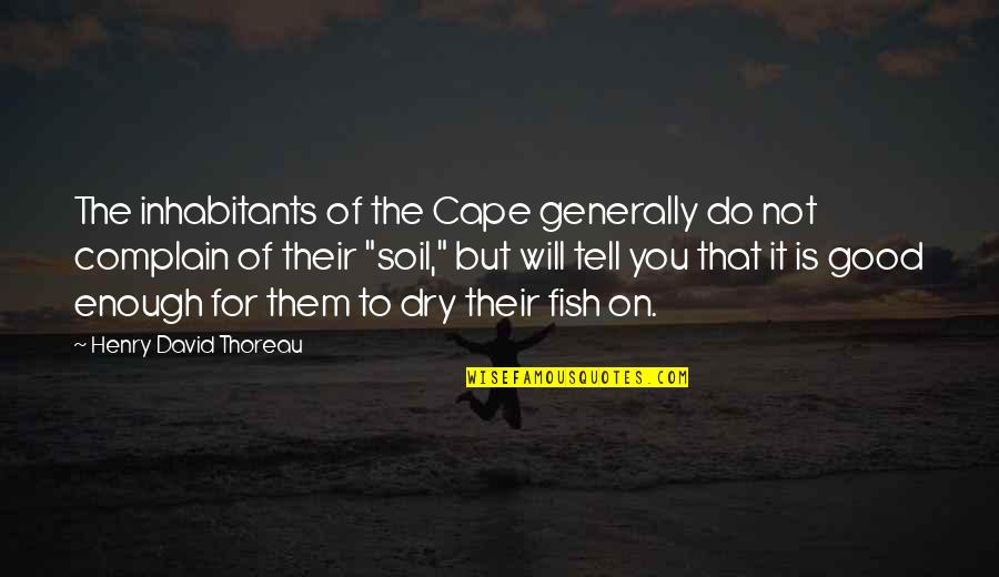 Cape Quotes By Henry David Thoreau: The inhabitants of the Cape generally do not