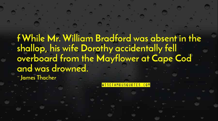 Cape Quotes By James Thacher: f While Mr. William Bradford was absent in