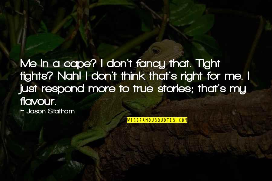 Cape Quotes By Jason Statham: Me in a cape? I don't fancy that.