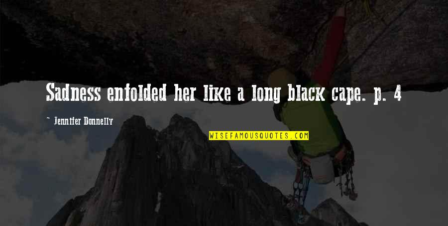 Cape Quotes By Jennifer Donnelly: Sadness enfolded her like a long black cape.