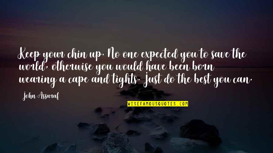 Cape Quotes By John Assaraf: Keep your chin up. No one expected you