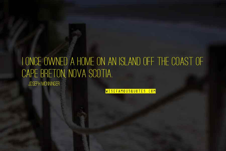Cape Quotes By Joseph Monninger: I once owned a home on an island
