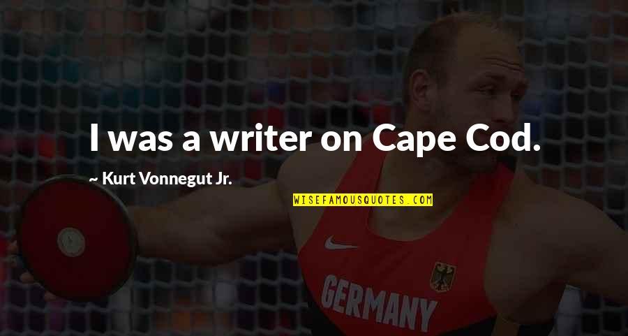 Cape Quotes By Kurt Vonnegut Jr.: I was a writer on Cape Cod.