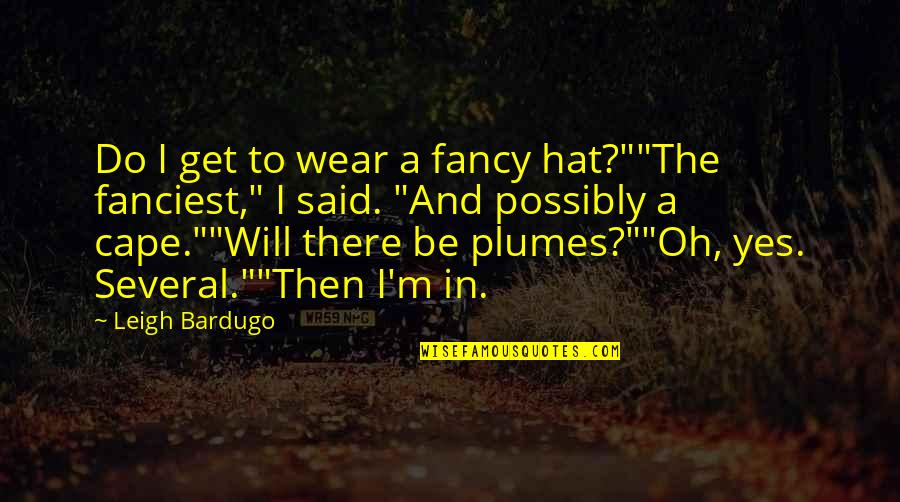 """Cape Quotes By Leigh Bardugo: Do I get to wear a fancy hat?""""""""The"""