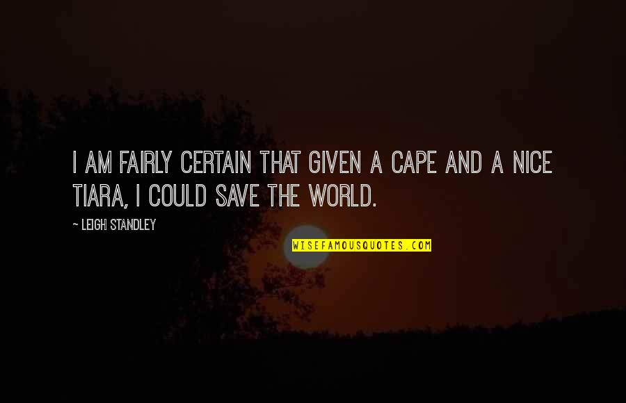 Cape Quotes By Leigh Standley: I am fairly certain that given a cape
