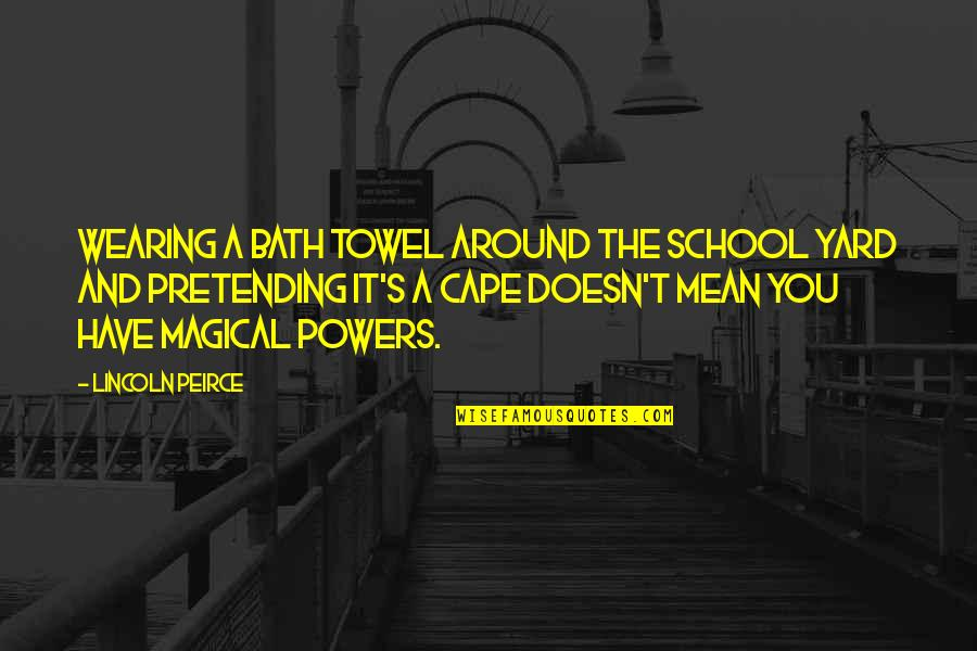 Cape Quotes By Lincoln Peirce: Wearing a bath towel around the school yard