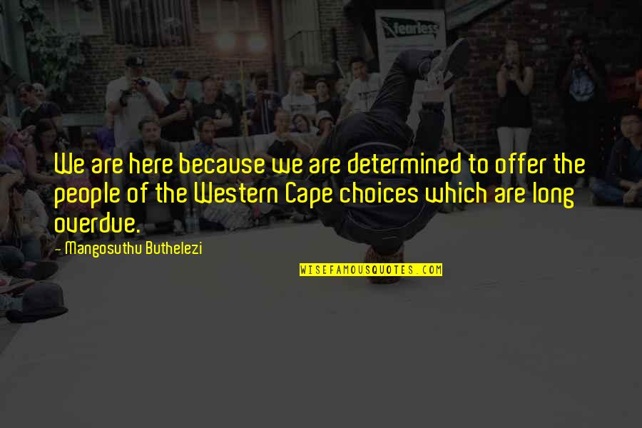 Cape Quotes By Mangosuthu Buthelezi: We are here because we are determined to