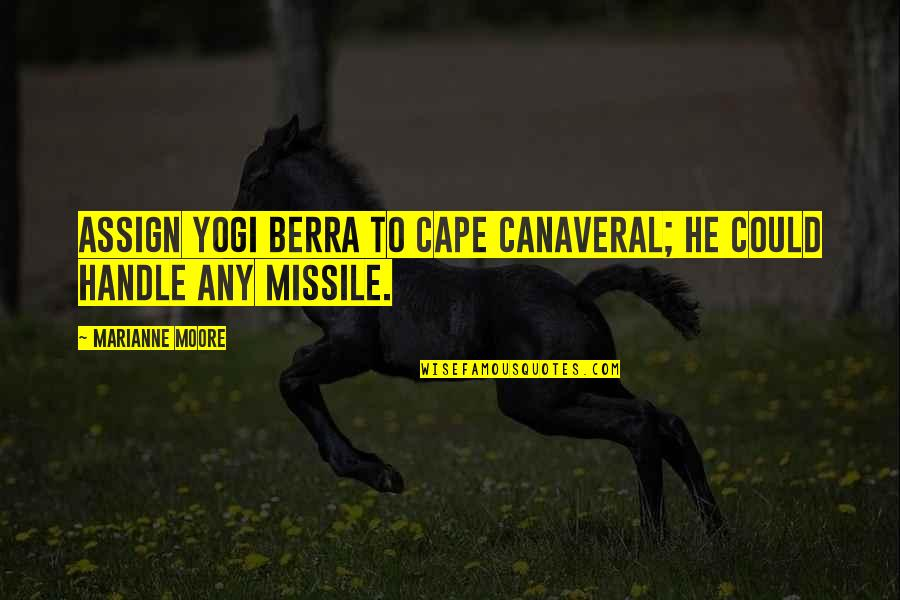 Cape Quotes By Marianne Moore: Assign Yogi Berra to Cape Canaveral; he could